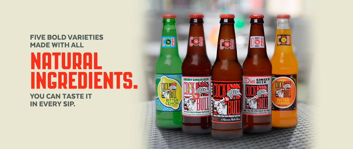 Cock'n Bull Sodas: Five bold varieties made with all natural ingredients. You can taste it in evey sip.